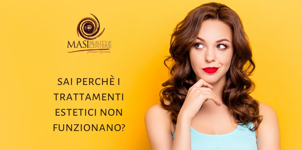 Sai perché i trattamenti estetici non funzionano?